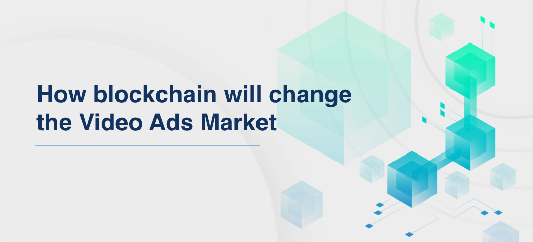 How blockchain will change the Video Ads Market